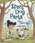 Spare Dog Parts by Alison Hughes (Hardback, 2016)