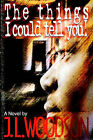 The Things I Could Tell You! by J L Woodson (Paperback / softback, 2006)