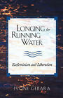Longing for Running Water: Ecofeminism and Liberation by Ivone Gebara (Paperback, 1999)
