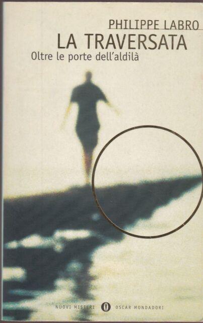 1999: PHILIPPE LABRO - LA TRAVERSASTA oltre le porte dell'aldilà OSCAR MONDADORI