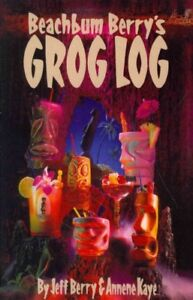 Beachbum Berry's Grog Log : A Selection of Vintage Tropical Drink Recipes. Or...