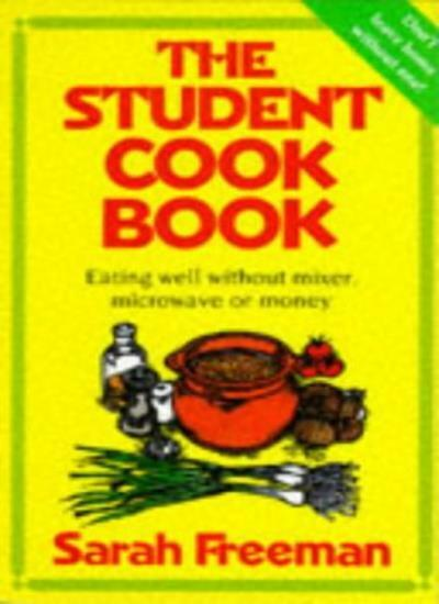The Student Cook Book: Eating Well without Microwave, Mixer or Money By Sarah F