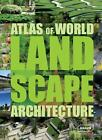 Atlas of World Landscape Architecture (2014, Gebundene Ausgabe)