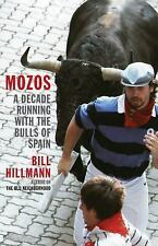 Mozos : A Decade Running with the Bulls of Spain by Bill Hillmann (2015, Paperb…