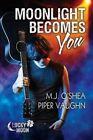 Moonlight Becomes You by M J O'Shea, Piper Vaughn (Paperback / softback, 2014)