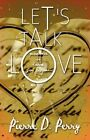 Let's Talk Love Poems of Love Joy & Pain by Pierre D. Perry 9781448938919