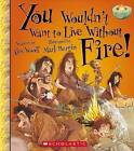You Wouldn't Want to Live Without Fire! by Professor Alex Woolf (Hardback, 2015)