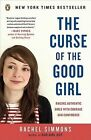 The Curse of the Good Girl: Raising Authentic Girls with Courage and Confidence by Rachel Simmons (Paperback / softback)