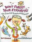 Don't Forget Your Etiquette!: The Essential Guide to Misbehavior by David Greenberg (Hardback, 2006)
