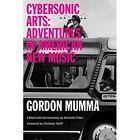 Cybersonic Arts: Adventures in American New Music by Gordon Mumma (Paperback, 2015)