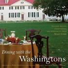 Dining with the Washingtons: Historic Recipes, Entertaining, and Hospitality from Mount Vernon by The University of North Carolina Press (Hardback, 2012)