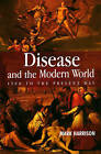 Disease and the Modern World: 1500 to the Present Day by Mark Harrison (Paperback, 2004)