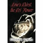 Love's Thirst, the Tri-Flower by Steven R Borum (Paperback / softback, 2013)