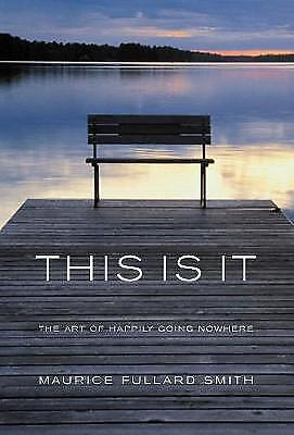 1 of 1 - (Good)-This is it: The Art of Happliy Going Nowhere (Paperback)-Maurice Fullard