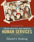 Theory, Practice, and Trends in Human Services: An Introduction by Edward Neukrug (Paperback, 2015)