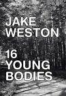 16 Young Bodies by Jake Weston (Hardback, 2013)