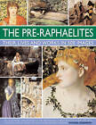 The Pre-Raphaelites: Their Lives and Works in 500 Images: An Illustrated Exploration of the Artists, Their Lives and Contexts, with a Gallery of 290 of Their Greatest Paintings by Michael Robinson (Hardback, 2012)