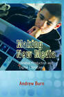 Making New Media: Creative Production and Digital Literacies by Professor Andrew Burn, Andrew Burn (Paperback, 2009)