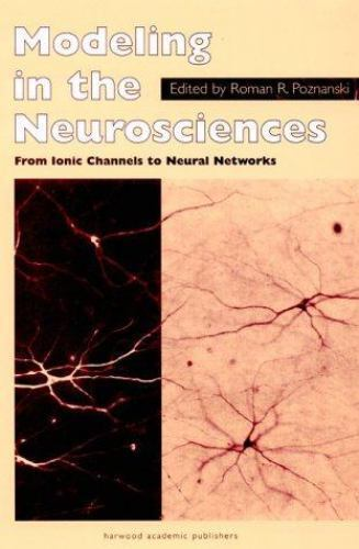 Modeling in the Neurosciences: From Ionic Channels to Neural Networks, , Good Bo