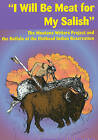 I Will be Meat for My Salish : The Montana Writers Project and the Buffalo of the Flathead Indian Reservation by Bon I. Whealdon (Paperback, 2002)