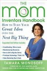 The Mom Inventors Handbook, How to Turn Your Great Idea into the Next Big Thing by Tamara Monosoff (Paperback, 2014)