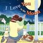 I Love You to the Moon by Melissa Staehli, Melissa Ivey Staehli (Paperback / softback, 2011)