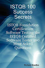 Istqb 100 Success Secrets - Istqb Foundation Certification Software Testing the Istqb Certified Software Tester 100 Most Asked Questions by Richard Bradtke (Paperback / softback, 2008)