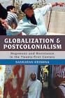 Globalization and Postcolonialism: Hegemony and Resistance in the Twenty-First Century by Sankaran Krishna (Paperback, 2008)