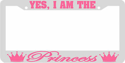 Yes I Am The Princess Pink Crown License Plate Frame Ebay