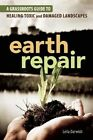 Earth Repair: A Grassroots Guide to Healing Toxic and Damaged Landscapes by Leila Darwish (Paperback, 2013)