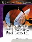 Handbook for Teaching Bible-Based ESL by J Wesley Eby (Paperback / softback, 2003)