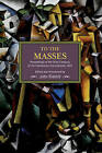 To the Masses: Proceedings of the Third Congress of the Communist International, 1921 by Haymarket Books (Paperback, 2016)