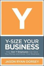 Y-Size Your Business: How Gen Y Employees Can Save You Money and Grow Your Busin