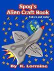 Spog's Alien Crafts by K Lorraine (Paperback / softback, 2012)