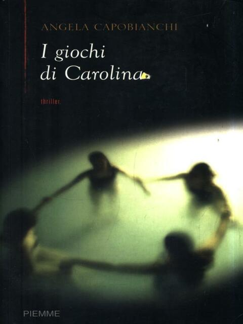 I GIOCHI DI CAROLINA  CAPOBIANCHI ANGELA  PIEMME 2006