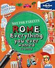 Not for Parents Rome: Everything You Ever Wanted to Know by Lonely Planet (Paperback, 2011)