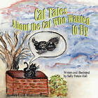 Cat Tales about the Cat Who Wanted to Fly by Sally Patton-Hall (Paperback / softback, 2010)