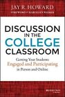 Discussion in the College Classroom: Getting Your Students Engaged and Participating in Person and Online by Jay R. Howard (Hardback, 2015)