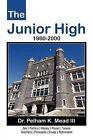 The Junior High: 1960-2000 by Dr Pelham K Mead (Paperback / softback, 2012)