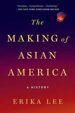 The Making of Asian America : A History by Erika Lee (2016, Paperback)