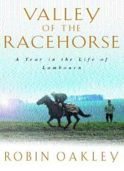 Valley of the Racehorse: A Year in the Life of Lambourn,Robin Oakley