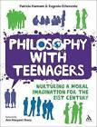 Philosophy with Teenagers: Nurturing a Moral Imagination for the 21st Century by Patricia Hannam, Eugenio Echeverria (Paperback, 2009)