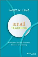 Small Teaching : Everyday Lessons from the Science of Learning by James M. Lang (2016, Hardcover)