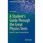 A Student's Guide Through the Great Physics Texts: Volume II: Space, Time and Motion by Kerry Kuehn (Hardback, 2014)