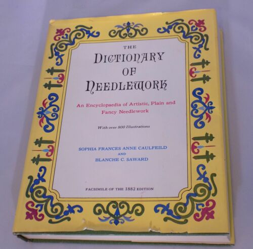 The Dictionary Of Needlework 1882 Facsimile Edition by Sophia Frances Hardcover