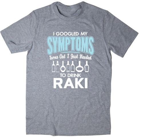 I Googled My Symptoms Funny T-Shirt Turns Out I Just Needed To Drink Raki