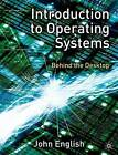 Introduction to Operating Systems: Behind the Desktop by John English (Paperback, 2004)