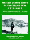 United States Army in the World War, 1917-1919: American Occupation of Germany by Of Military History Center of Military History, United States Army (Paperback / softback, 2005)
