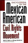 Encyclopedia of the Mexican American Civil Rights Movement by Matt S. Meier, Margo Gutierrez (Hardback, 2000)