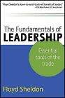 The Fundamentals of Leadership: Essential Tools of the Trade by Floyd Sheldon (Paperback / softback, 2010)